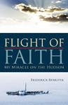 FLIGHT OF FAITH: My Miracle on the Hudson