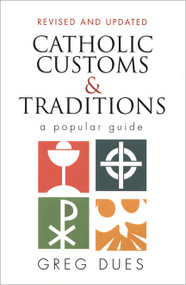CATHOLIC CUSTOMS & TRADITIONS: A Popular Guide (Revised, Expanded)