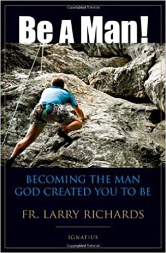 Be a Man: Fr. Larry Richards - EBOOK