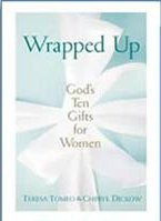 Wrapped Up: God's Ten Gifts for Women by Teresa Tomeo & Cheryl Dickow