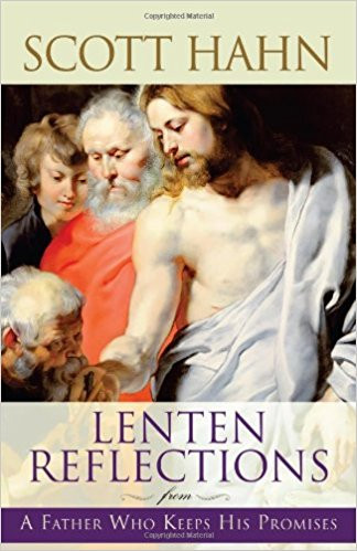 Lenten Reflections from a Father Who Keeps His Promises by Scott Hahn
