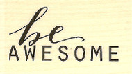 Be Awesome Saying Wood Mounted Rubber Stamp Impression Obsession NEW