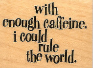 CAFFEINE QUOTE Wood Mounted Rubber Stamp INKADINKADO