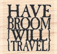 Have Broom Will Travel Saying Wood Mounted Rubber Stamp IMPRESSION OBSESSION New