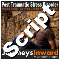 Hypnosis Script - Post traumatic stress.