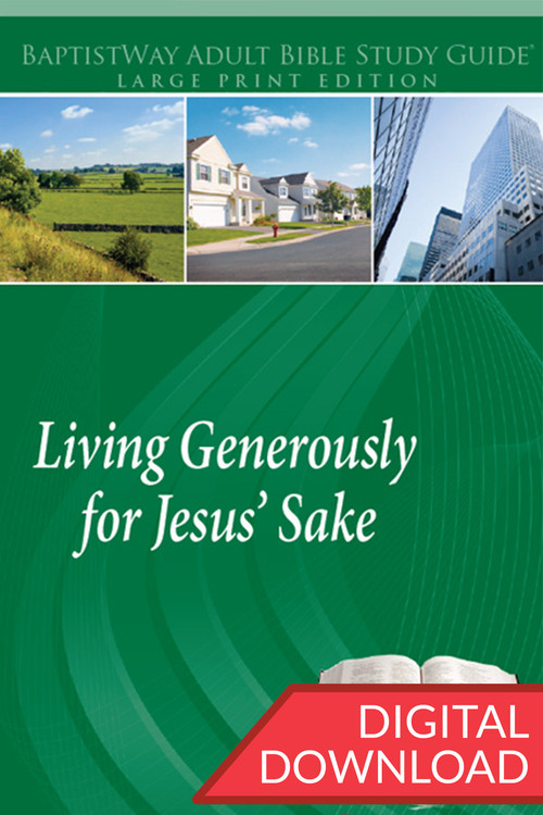 Digital large print Bible study encouraging Christians in Living Generously for Jesus' Sake with their entire lives. 13 lessons; PDF; 218 pages.