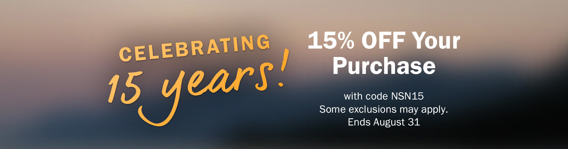 Celebrating 15 years! 15% OFF Your Purchase with code NSN15. Some exclusions may apply. Ends August 31