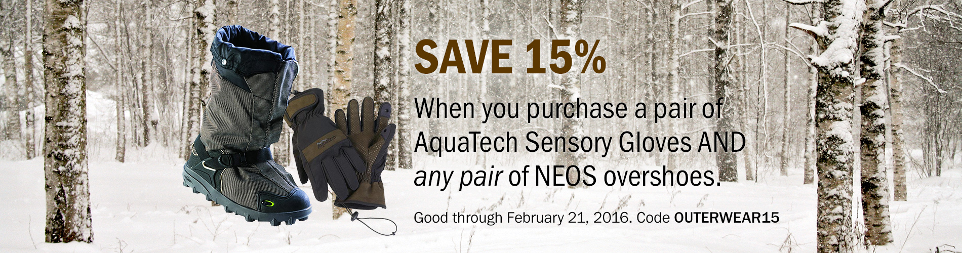 Save 15% when you purchase a pair of AquaTech Sensory Gloves AND any pair of NEOS overshoes. Good through February 21, 2016. Code OUTERWEAR15.