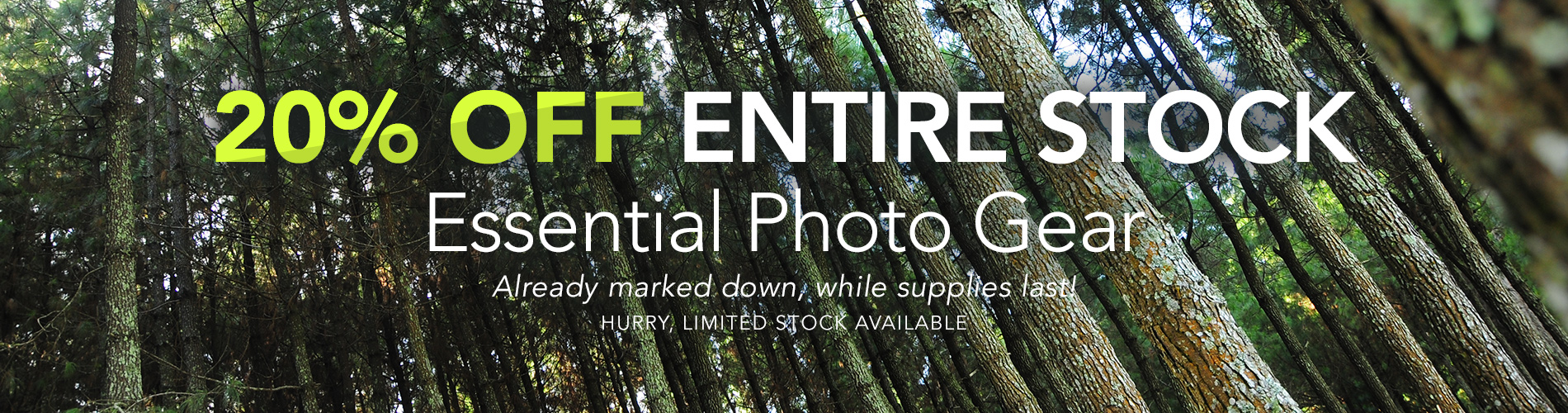 20% OFF ENTIRE STOCK Essential Photo Gear - Already marked down, while supplies last! Hurry, limited stock available.