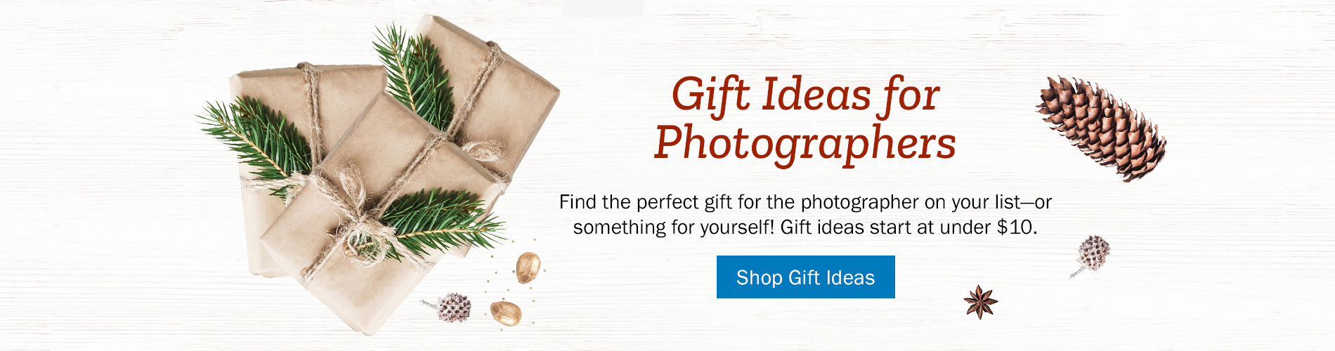 Gift Ideas for Photographers - Find the perfect gift for the photographer on your list—or something for yourself! Gift ideas start at under $10. Shop Gift Ideas >