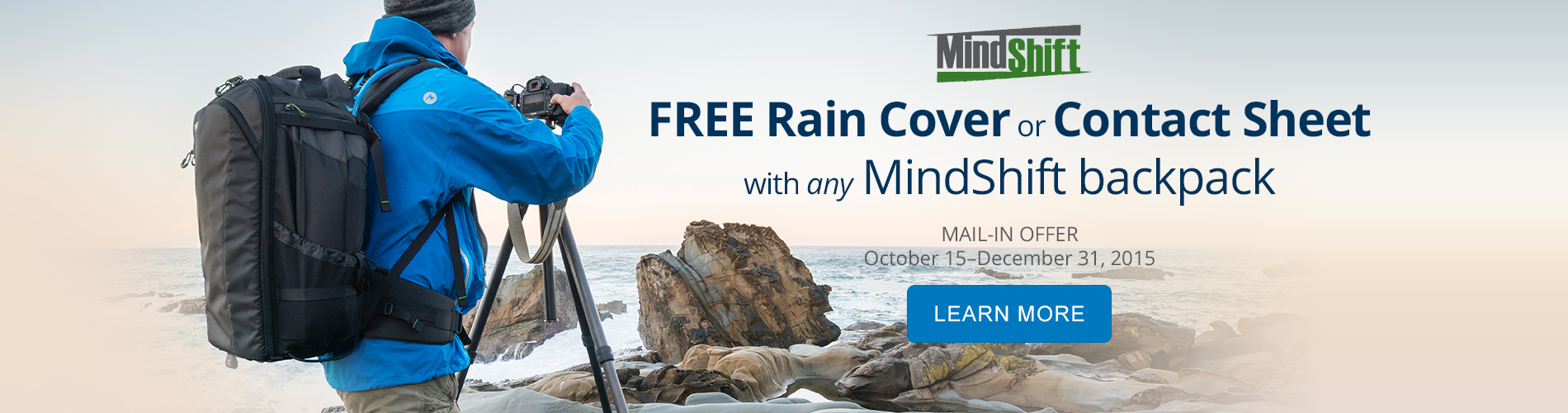 Get a FREE Rain Cover or Contact Sheet with any MindShift backpack via mail-in offer. October 15-December 31, 2015. Learn More.