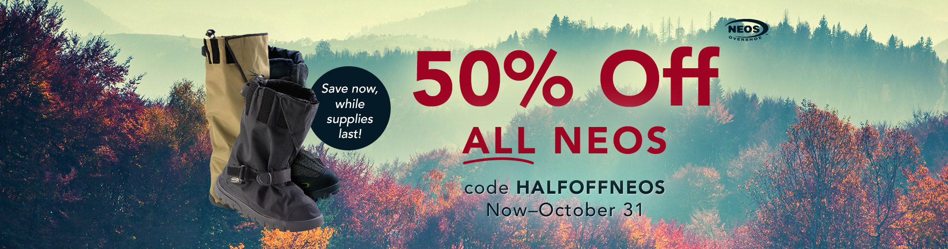 50% Off ALL NEOS Overshoes with code HALFOFFNEOS now through October 31. Save now, while supplies last.