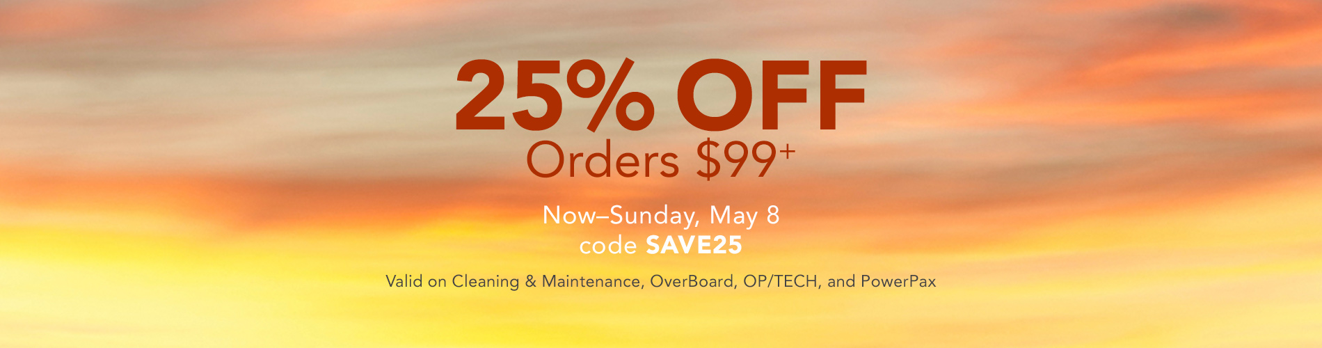 25% Off Orders $99+ Now through Sunday, May 8. Code SAVE25. Valid on Cleaning & Maintenance, OverBoard, OP/TECH, and PowerPax