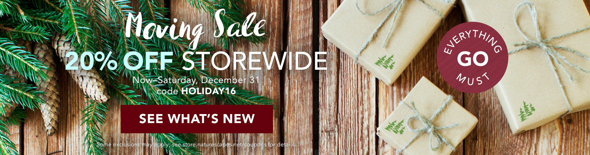 Everything must go! Moving Sale: 20% OFF STOREWIDE! Now through Saturday, December 31 - code HOLIDAY16. Some exclusions may apply. See What's New
