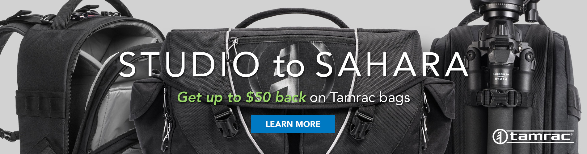Studio to Sahara. Get up to $50 back on Tamrac bags. Learn More >