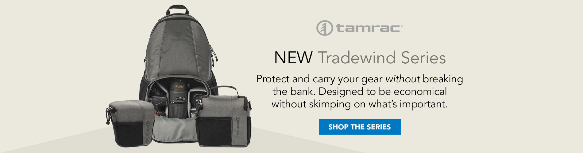 Tamrac | NEW Tradewind Series: Protect and carry your gear without breaking the bank. Designed to be economical without skimping on what's important. Shop the Series >