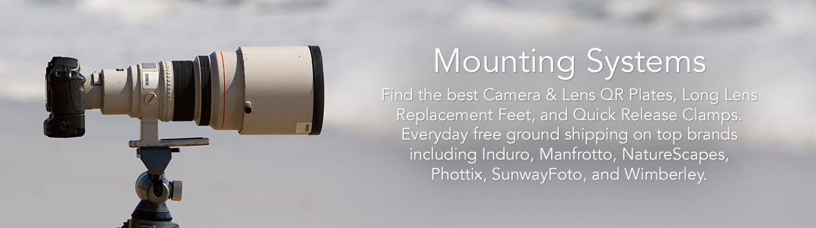 MOUNTING SYSTEMS | Find the best Camera & Lens QR Plates, Long Lens Replacement Feet, and Quick Release Clamps. Everyday FREE ground shipping on top brands including Induro, Manfrotto, NatureScapes, Phottix, SunwayFoto, and Wimberley.