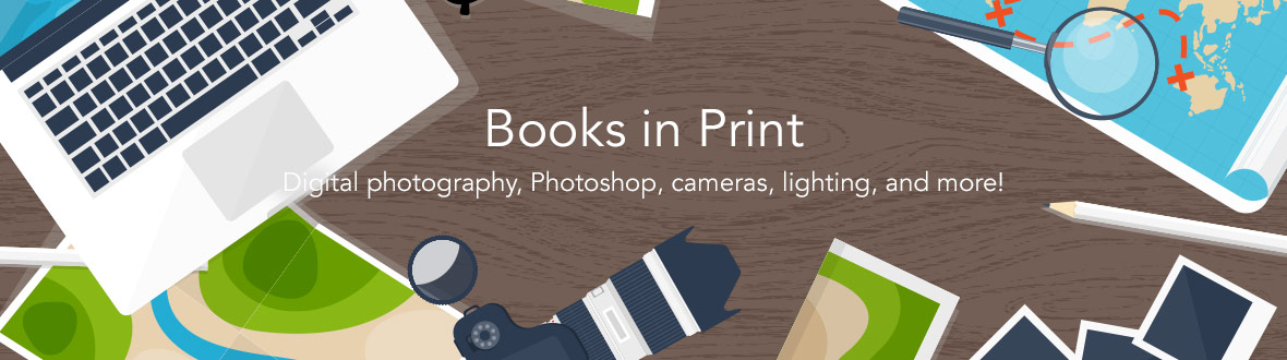 Books in Print | Digital photography, Photoshop, cameras, lighting, and more!