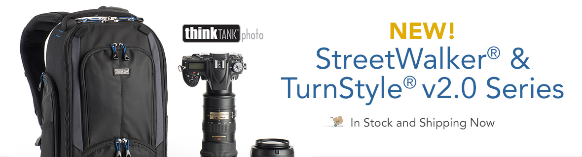 New! StreetWalker® and TurnStyle® v2.0 Series by Think Tank Photo - In Stock and Shipping Now