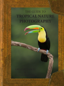 Guide to Tropical Nature Photography by Gregory Basco & Glenn Bartley