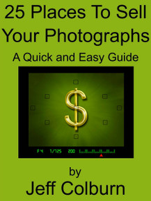25 Places To Sell Your Photographs and Photography Skills eBook by Jeff Colburn