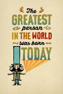 B-045  The Greatest Person in the World was born TODAY