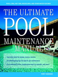 Ultimate Pool Maintenance Manual: Spas, Pools, Hot Tubs, Rockscapes and Other Water Features