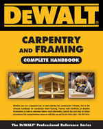 DEWALT® Carpentry and Framing Complete Handbook