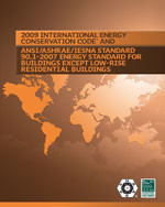 2009 International Energy Conservation Code and ANSI/ASHRAE/IESNA Standard 90.1-2007 Energy Standard for Building Except Low-Rise Residential Buildings