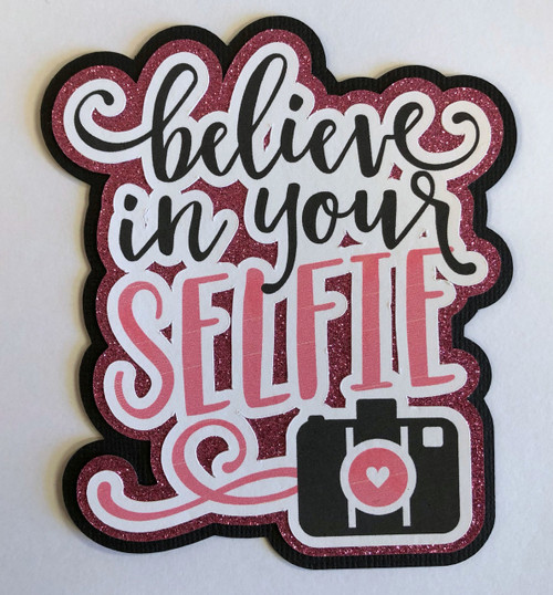 Scrapbooks From The Heart Diecut Title: Believe In Your Selfie