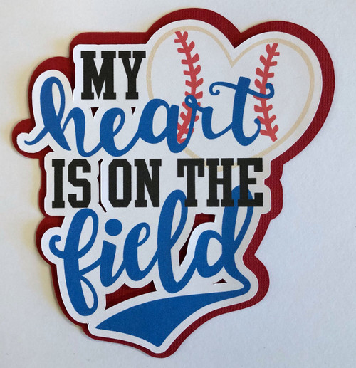 Scrapbooks From The Heart Diecut Title: My Heart Is On The Field