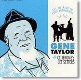 Gene Taylor with CC Jerome's Jet Setters - Let Me Ride In Your Automobile
