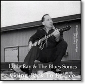 Little Ray & The Blues Sonics - Going Back To Eunice
