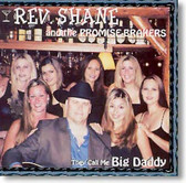 Rev. Shane and The Promise Brakers - They Call Me Big Daddy