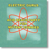 Electric Gurus - Acid Beach Party For Mutant Zombies