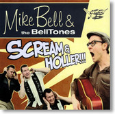 Mike Bell & The BellTones - Scream and Holler