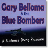 Gary Belloma & The Blue Bombers - A Business Doing Pleasure