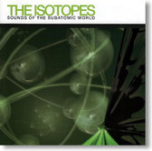 The Isotopes - Sounds of The Subatomic World