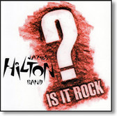 The James Hilton Band - Is It Rock