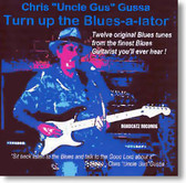 "Chris ""Uncle Gus"" Gussa - Turn Up The Blues-a-lator"