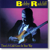 Bobby Radcliff - There's A Cold Grave In Your Way