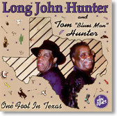 Long John Hunter and Tom Blues Man Hunter - One Foot In Texas