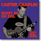 """Don't Be So Evil"" blues CD by Carter Chaplin"