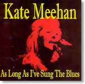 Kate Meehan - As Long As I've Sung The Blues