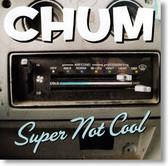 Chum - Super Not Cool