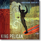 King Pelican - Matador Surfer