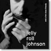 Jelly Roll Johnson - And A Few Close Friends