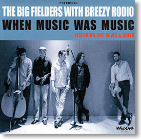 """""""When Music Was Music"""" Rock & Roll CD by The Big Fielders with Breezy Rodio"""