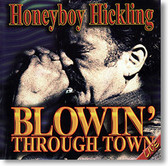 """""""Blowin' Through Town"""" blues CD by Honeyboy Hickling"""