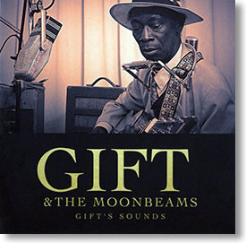 """""""Gift's Sounds"""" blues CD by Gift & The Moonbeams"""